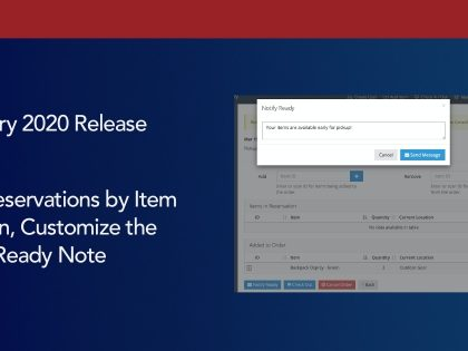 February 2020: Limit Reservations by Item Location, Customize the Notify Ready Note